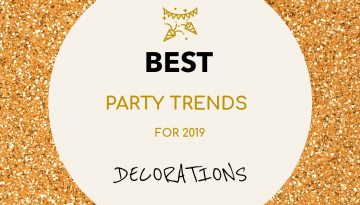 Best Party Trends for 2019 – Decorations