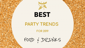 Best Party Trends for 2019 – Food & Drinks
